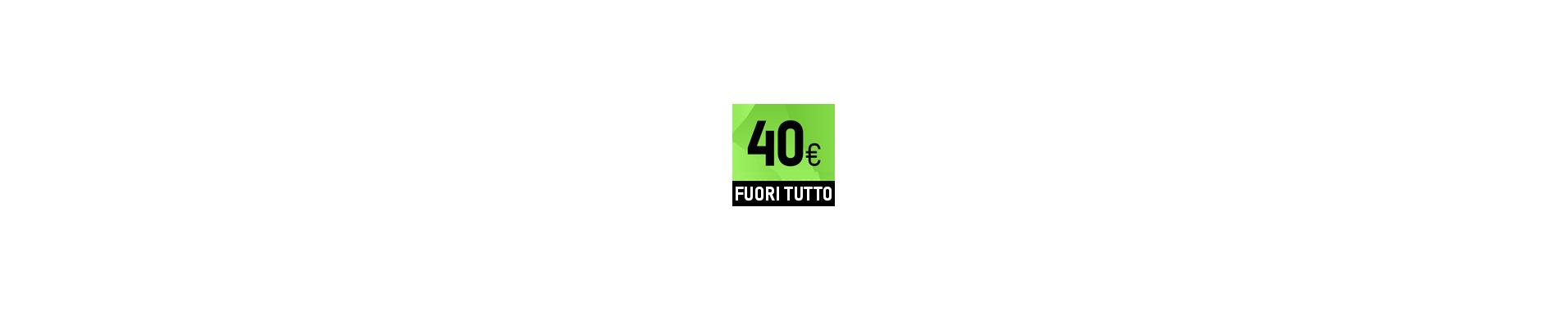 FUORI TUTTO A € 40
